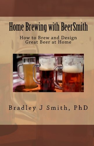 9781453851494: Home Brewing with BeerSmith: How to Brew and Design Great Beer at Home