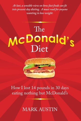 9781453851555: The McDonald's Diet: How I lost 14 pounds in 30 days eating nothing but McDonald's