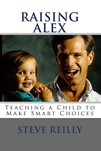 9781453851692: Raising Alex: Teaching a Child to Make Smart Choices