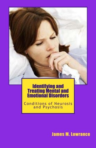 9781453851722: Identifying and Treating Mental and Emotional Disorders: Conditions of Neurosis and Psychosis