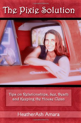 The Pixie Solution: Tips on Relationships, Sex, Death, and Keeping the House Clean: Amara, ...