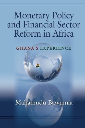 Monetary Policy and Financial Sector Reform in Africa: Ghana's Experience: Mahamudu Bawumia