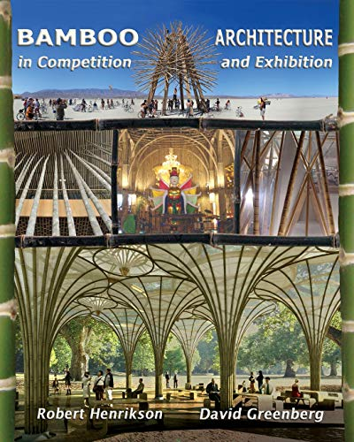 Bamboo Architecture: In Competition And Exhibition: Henrikson, Robert/ Greenberg,