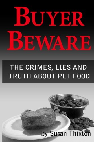 9781453855010: Buyer Beware: The Crimes, Lies and Truth about Pet Food