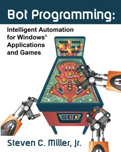 9781453855966: Bot Programming: Intelligent Automation For Windows Applications And Games