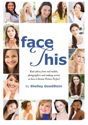 Face This: Real advice from real models, photographers and makeup artists on how to become Picture ...
