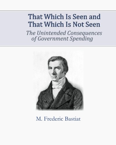 9781453857502: That Which Is Seen and That Which Is Not Seen: The Unintended Consequences of Government Spending