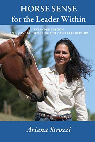 Horse Sense for the Leader Within: Expanded Edition: An Equine Guided Approach to Self Leadership: ...
