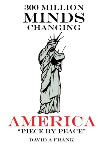 9781453860458: 300 Million Minds Changing America Piece by Peace: Remapping America with 1000