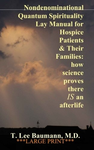 9781453861233: Nondenominational Quantum Spirituality Lay Manual for Hospice Patients and Their Families: how science proves there IS an afterlife