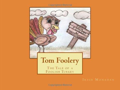 9781453862261: Tom Foolery: The Tale of a Foolish Turkey