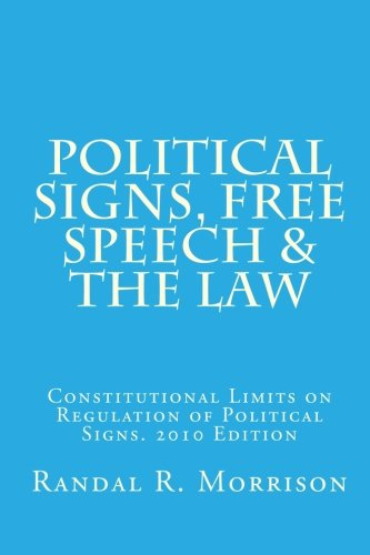 Political Signs, Free Speech & the Law: 2010 Edition. Constitutional Limits on Regulation of ...