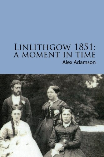 Linlithgow 1851: A Moment In Time: A: Adamson, Alex