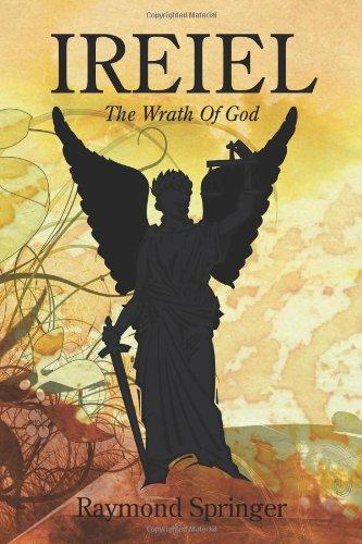 Ireiel: The Wrath Of God: Springer, Raymond