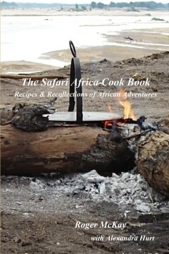 9781453864708: The Safari Africa Cook Book: Recipes & Recollections of African Adventures