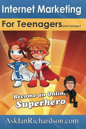 9781453864937: Internet Marketing for Teenagers (and younger): Become an Online Superhero
