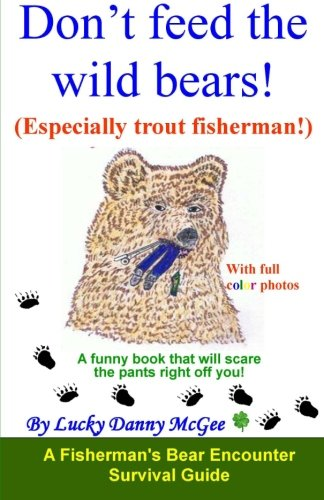 9781453866092: Don't feed the wild bears! (Especially trout fisherman!): A funny book that will scare the pants right off you!