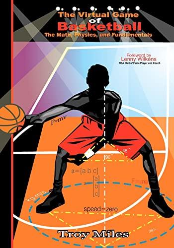 9781453866696: The Virtual Game of Basketball: The Math, Physics and Fundamentals