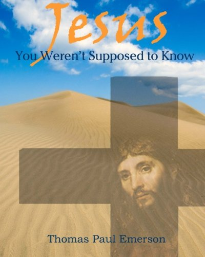 Jesus: You Weren't Supposed To Know: Thomas Paul Emerson