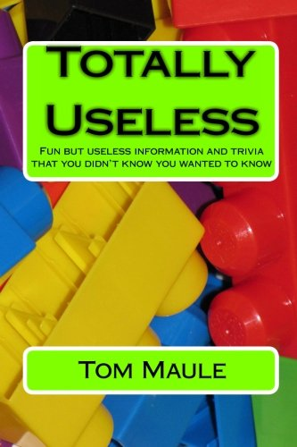 9781453868911: Totally Useless: Fun but useless information and trivia that you didn't know you wanted to know