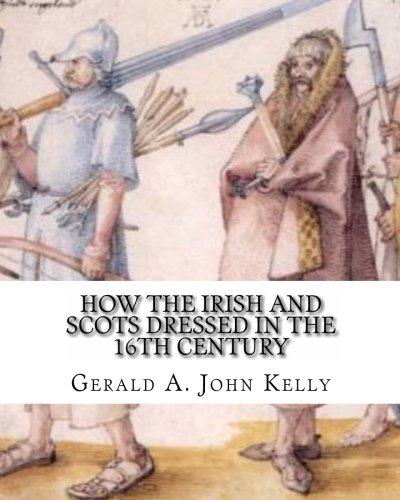 9781453869727: How the Irish and Scots Dressed in the 16th Century: An examination of illustrations of Gaelic dress in the watercolors, woodcuts, and manuscript illuminations of that period