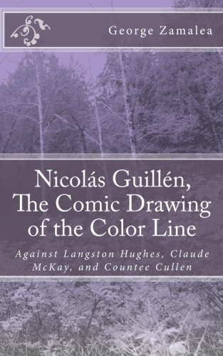 9781453870419: Nicolás Guillén, The Comic Drawing of the Color Line: Against Langston Hughes, Claude McKay, and Countee Cullen (Volume 1)