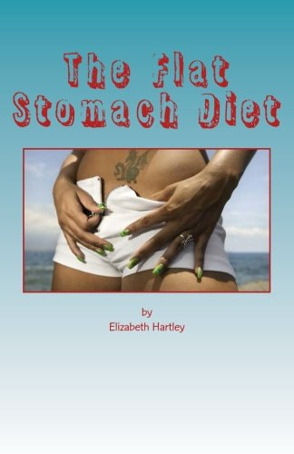 9781453873045: The Flat Stomach Diet: Get Rid Of Stomach Bloating Quickly, Easily And Permanently