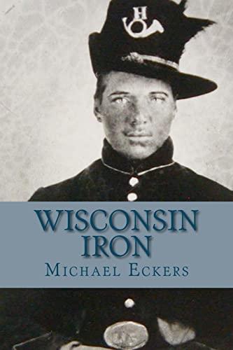 9781453874738: Wisconsin Iron: A Novel of the Civil War
