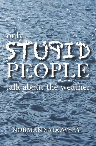 9781453877708: only stupid people talk about the weather