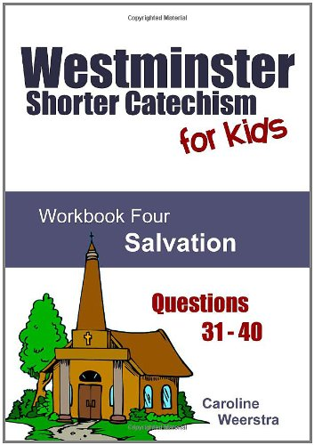 9781453878361: Westminster Shorter Catechism for Kids: Workbook Four (Questions 31-40): Salvation