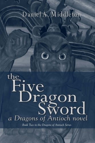 9781453883945: The Five Dragon Sword: A Dragons of Antioch Novel