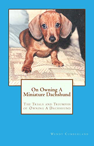 9781453887769: On Owning A Miniature Dachshund: The Trials and Triumphs of Owning A Dachshund