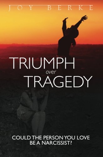 Triumph Over Tragedy: Could the Person You Love Be a Narcissist?: Joy Berke Ph.D