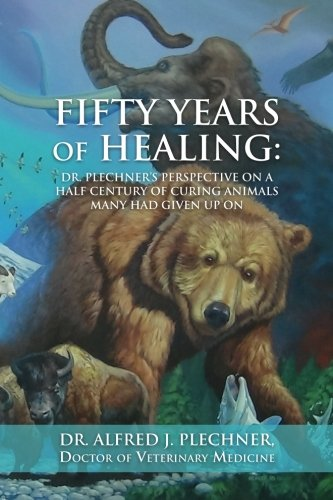 9781453889596: Fifty Years of Healing: Dr. Plechner's Perspective on a Half Century of Curing Animals Many Had Given Up On