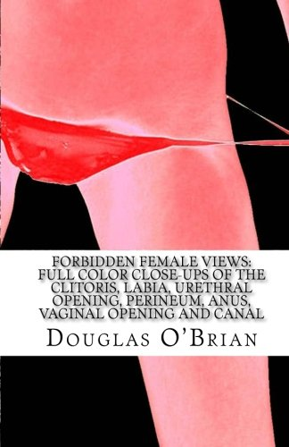 9781453889749: Forbidden Female Views:  Full Color Close-Ups of the Clitoris, Labia, Urethral Opening, Perineum, Anus, Vaginal Opening and Canal