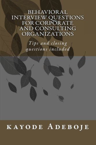 9781453893500: Behavioral Interview Questions for Corporate and Consulting Organizations: Tips and closing questions included