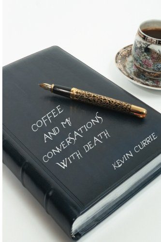 Coffee and My Conversations With Death: Kevin Currie