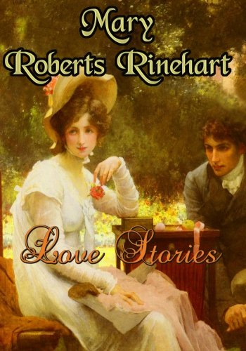 Love Stories: Seven Mary Roberts Rinehart Favorites (Timeless Classic Books) (1453896147) by Mary Roberts Rinehart