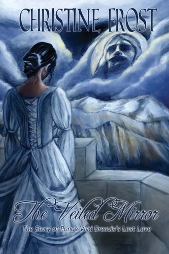 9781453898185: The Veiled Mirror: The Story of Prince Vlad Dracula's Lost Love