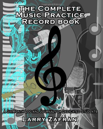 The Complete Music Practice Record Book: A: Zafran, Larry