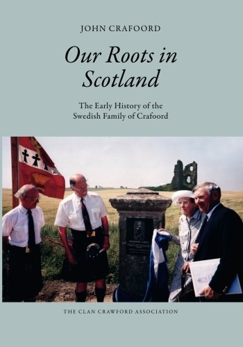 9781453899502: Our Roots in Scotland: The Early History of the Swedish Family of Crafoord (The House of Crawford)