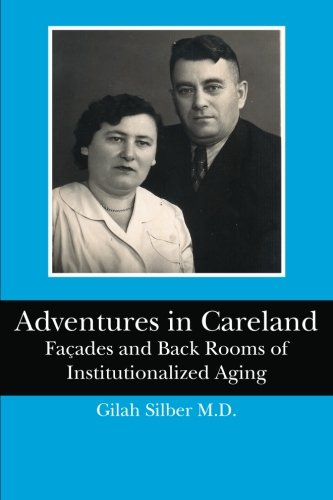 9781453899922: Adventures in Careland: Façades and Back Rooms of Institutionalized Aging
