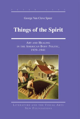 9781453902257: Things of the Spirit: Art and Healing in the American Body Politic, 1929-1941 (Literature and the Visual Arts New Foundations)