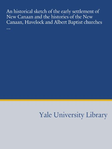 9781454416548: An historical sketch of the early settlement of New Canaan and the histories of the New Canaan, Havelock and Albert Baptist churches ...