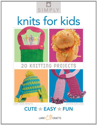 Simply Knits for Kids: 20 Knitting Projects (Simply Pamphlet): Mary Helene Bonnette, Jo Lynne ...