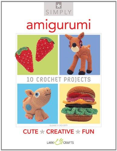 Simply Amigurumi: 10 Crochet Projects: Doherty, Elisabeth A.
