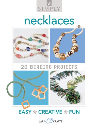 Simply Necklaces: 20 Beading Projects (Simply Pamphlet): Lark Books