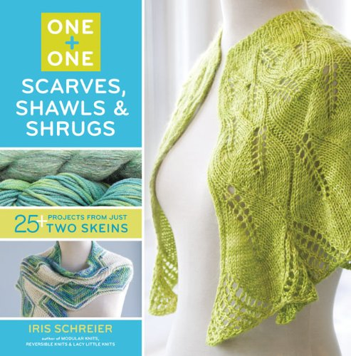 One + One: Scarves, Shawls & Shrugs: 25+ Projects from Just Two Skeins (1454701293) by Iris Schreier