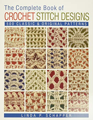9781454701378: The Complete Book of Crochet Stitch Designs: 500 Classic & Original Patterns (Complete Crochet Designs)