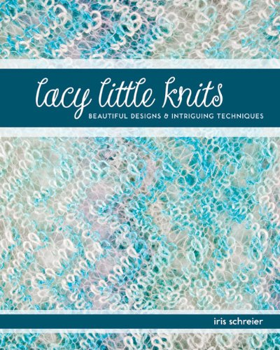 Lacy Little Knits: Beautiful Designs and Intriguing Techniques (1454701382) by Schreier, Iris
